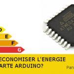 Comment économiser l'énergie d'une carte Arduino?